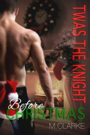 Twas The Knight Before Christmas - Something Great ebook by M. Clarke