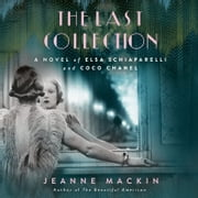 The Last Collection - A Novel of Elsa Schiaparelli and Coco Chanel audiobook by Jeanne Mackin