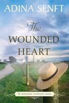 The Wounded Heart - Amish Romance ebook by Adina Senft