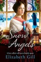 Snow Angels - A Christmas saga, perfect for fireside reading ebook by Elizabeth Gill