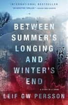 Between Summer's Longing and Winter's End ebook by Leif GW Persson,Paul Norlen