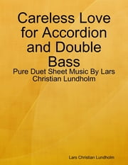 Careless Love for Accordion and Double Bass - Pure Duet Sheet Music By Lars Christian Lundholm ebook by Lars Christian Lundholm