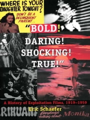 """Bold! Daring! Shocking! True!"" - A History of Exploitation Films, 1919-1959 ebook by Eric Schaefer"