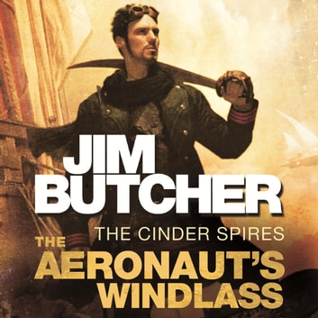 The Aeronaut's Windlass - The Cinder Spires, Book One audiobook by Jim Butcher
