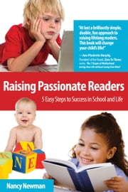 Raising Passionate Readers - 5 Easy Steps to Success in School and Life ebook by Nancy Newman