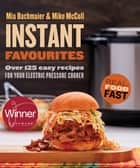 Instant Favourites - Over 125 easy recipes for your electric pressure cooker ebook by Mia Bachmaier, Mike McColl