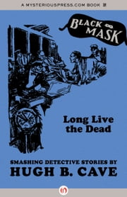 Long Live the Dead - Smashing Detective Stories ebook by Hugh B Cave,Keith Alan Deutsch