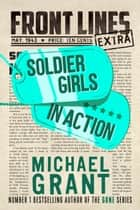 Soldier Girls in Action: A Front Lines Story ebook by Michael Grant