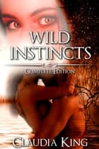Wild Instincts - Complete Edition (Werewolf Erotic Romance) ebook by Claudia King