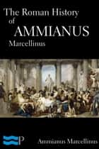 The Roman History of Ammianus Marcellinus ebook by Ammianus Marcellinus, C.D. Yonge