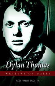 Dylan Thomas ebook by Walford Davies