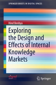 Exploring the Design and Effects of Internal Knowledge Markets ebook by Hind Benbya