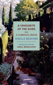 A Favourite of the Gods and A Compass Error ebook by Sybille Bedford,Daniel Mendelsohn
