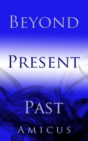 Past, Present, and Beyond: Selected Thoughts Of Amicus ebook by Amicus