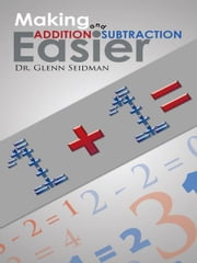 Making Addition and Subtraction Easier ebook by Dr. Glenn Seidman