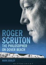 Roger Scruton: The Philosopher on Dover Beach ebook by Mark Dooley