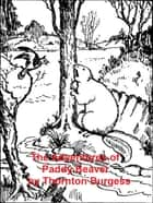 The Adventures of Paddy Beaver, Illustrated ebook by Thornton W. Burgess
