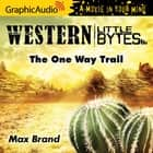 The One Way Trail [Dramatized Adaptation] audiobook by