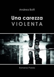 Una carezza violenta ebook by Andrea Bolfi