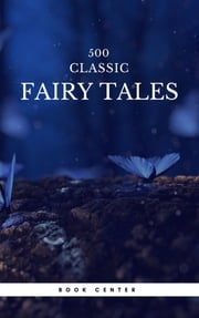 500 Classic Fairy Tales You Should Read (Book Center) - Cinderella, Rapunzel, The Little Mermaid, Beauty and the Beast, Aladdin And The Wonderful Lamp... 電子書籍 by Aleksander Chodźko, Andrew Lang, Golden Deer Classics,...