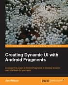 Creating Dynamic UI with Android Fragments ebook by Jim Wilson