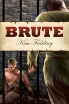 Brute ebook by Kim Fielding