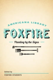 Planting By the Signs: Mountain Gardening - The Foxfire Americana Library (10) ebook by Foxfire Fund, Inc.