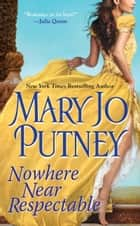 Nowhere Near Respectable ebook by Mary Jo Putney