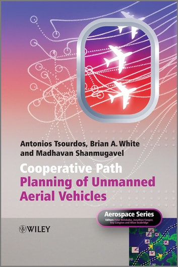 Cooperative Path Planning of Unmanned Aerial Vehicles ebook by Brian White,Antonios Tsourdos,Madhavan Shanmugavel