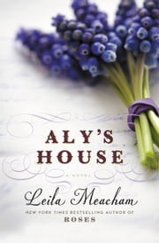 Aly's House ebook by Leila Meacham
