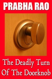 The Deadly Turn Of The Doorknob ebook by Prabha Rao