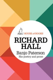 Banjo Paterson - His poetry and prose ebook by Richard Hall