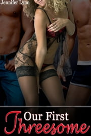 Our First Threesome [MMF menage erotica] ebook by Jennifer Lynn