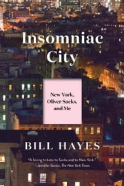 Insomniac City - New York, Oliver, and Me ebook by Mr. Bill Hayes