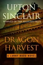 Dragon Harvest ebook by Upton Sinclair