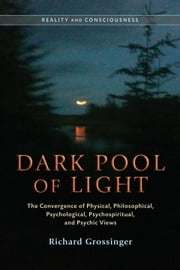 Dark Pool of Light 3 Volume Set - Reality and Consciousness ebook by Richard Grossinger,Jeffrey J. Kripal,Nick Herbert,John Friedlander,Zia Inayat Khan