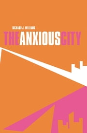 The Anxious City - British Urbanism in the late 20th Century ebook by Richard J. Williams