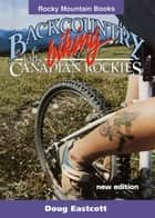Backcountry Biking in the Canadian Rockies ebook by Doug Eastcott