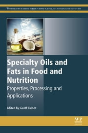 Specialty Oils and Fats in Food and Nutrition - Properties, Processing and Applications ebook by Geoff Talbot