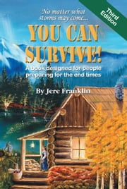 You Can Survive! - A book designed for people preparing for the end times ebook by Jere Franklin