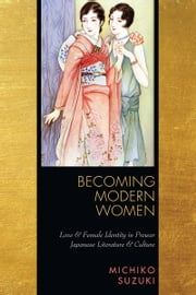 Becoming Modern Women - Love and Female Identity in Prewar Japanese Literature and Culture ebook by Michiko Suzuki