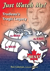 Just Watch Me- Trudeau's Tragic Legacy ebook by Ronald Coleman