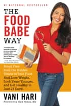 The Food Babe Way - Break Free from the Hidden Toxins in Your Food and Lose Weight, Look Years Younger, and Get Healthy in Just 21 Days! ebook by Vani Hari, Mark Hyman