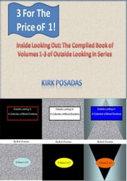 Inside Looking Out: The Compiled Book of Volumes 1-3 of Outside Looking In Series ebook by Kirk Posadas