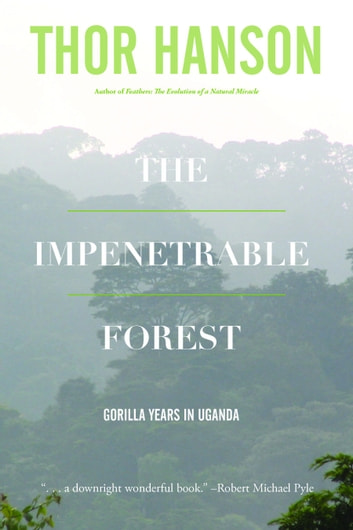 The Impenetrable Forest - My Gorilla Years in Uganda ebook by Thor Hanson