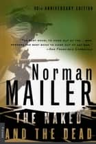 The Naked and the Dead - 50th Anniversary Edition, With a New Introduction by the Author ebook by Norman Mailer