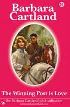 The Winning Post Is Love ebook by Barbara Cartland