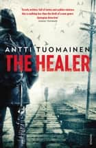 The Healer ebook by Antti Tuomainen, Lola Rogers