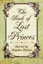 The Book of Lost Princes Box Set ebook by Hayden Thorne