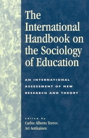 The International Handbook on the Sociology of Education - An International Assessment of New Research and Theory ebook by Carlos Alberto Torres, Ari Antikainen, Siikka Aapola,...
